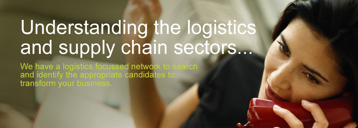 Understanding the logistics and supply chain sectors... We have a logistics focussed network to search and identify the appropriate candidates to transform your business.